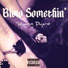 Young Pyro - Blow Something