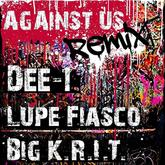 Dee-1 - Against Us (Remix) Feat. Lupe Fiasco & Big K.R.I.T.