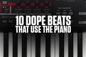 10 Dope Beats That Use The Piano