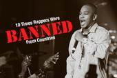 10 Times Rappers Were Banned From Countries