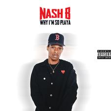 Nash B - Why I'm So Playa