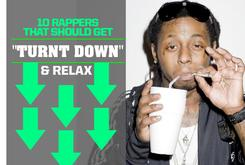 "10 Rappers That Should Get ""Turnt Down"" & Relax"