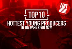 Top 10: Hottest Young Producers In The Game